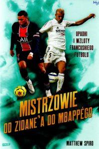 5. Matthew Spiro, Mistrzowie : od Zidane'a do Mbappégo