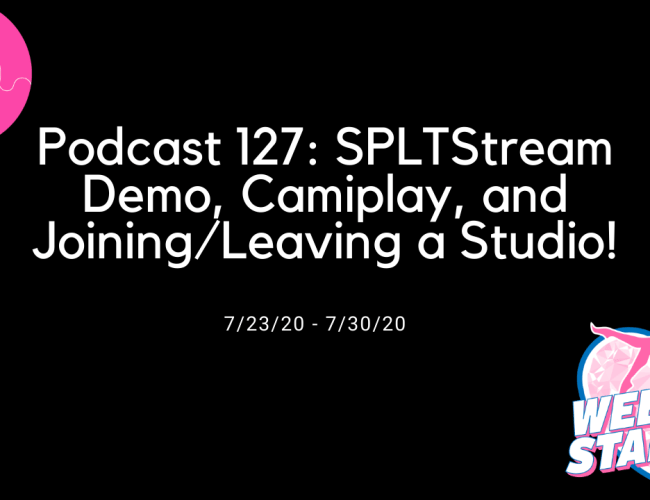 Podcast 127: SPLTStream Demo, Camiplay, and Joining/Leaving a Studio!