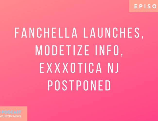 Podcast 133: FanChella Launches, Modetize Info, Exxxotica NJ Postponed