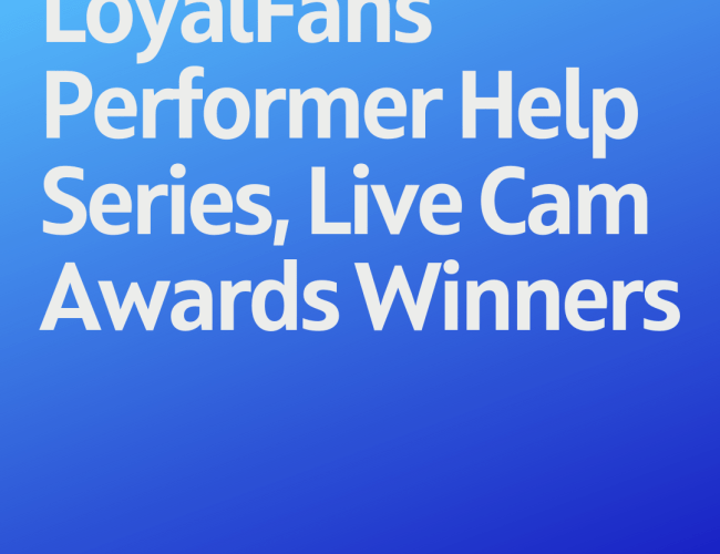 Podcast 154: LoyalFans Performer Help Series, Live Cam Awards Winners