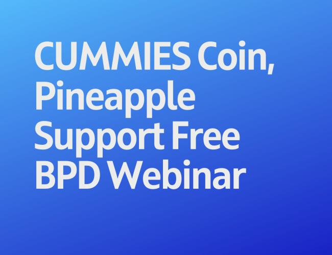 Podcast 159: CUMMIES Coin, Pineapple Support Free BPD Webinar