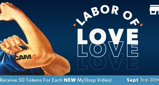 """Cam4 """"Labor of Love"""" Campaign(ends Sept. 30, 2021)"""