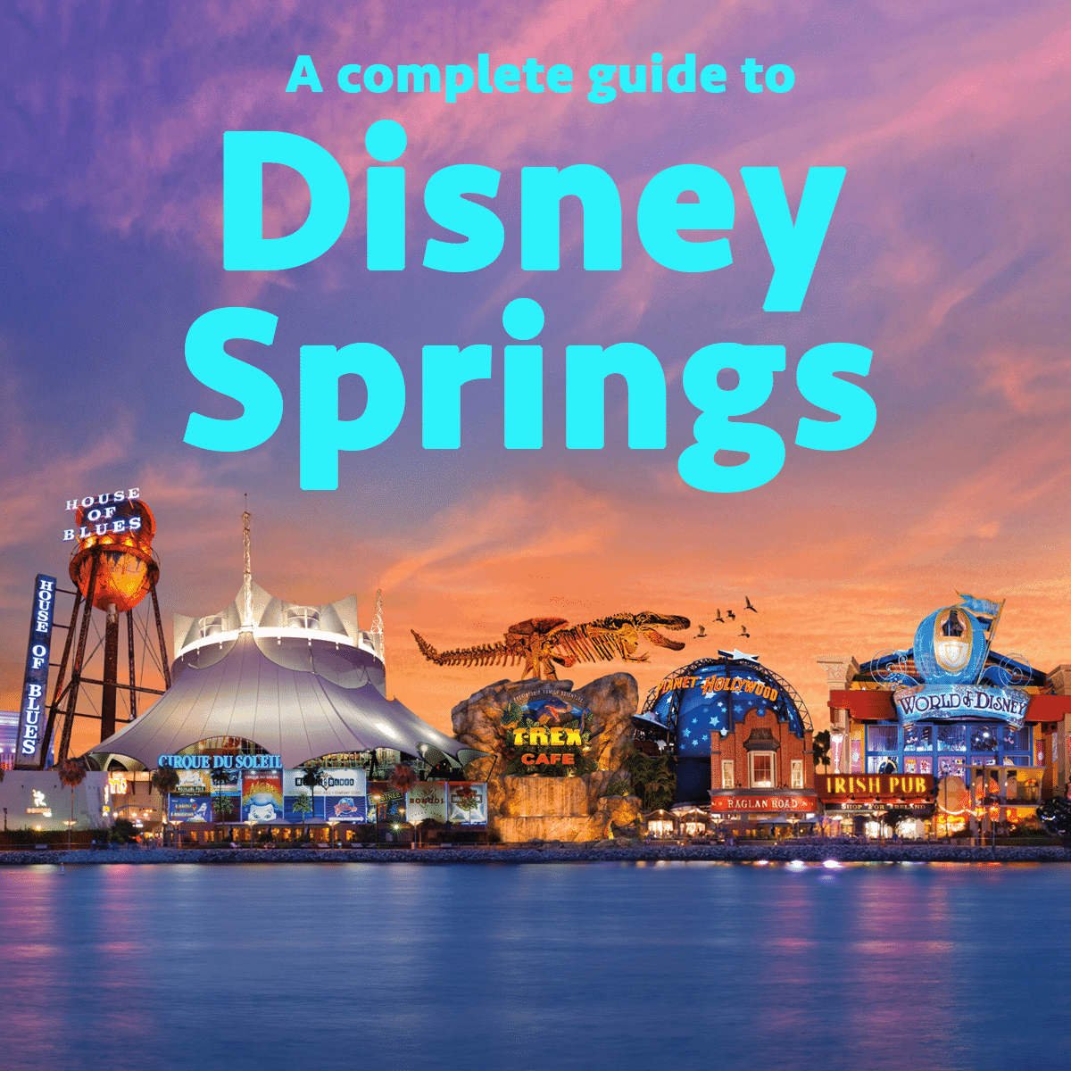 Complete Guide To Disney Springs Formerly Downtown Disney
