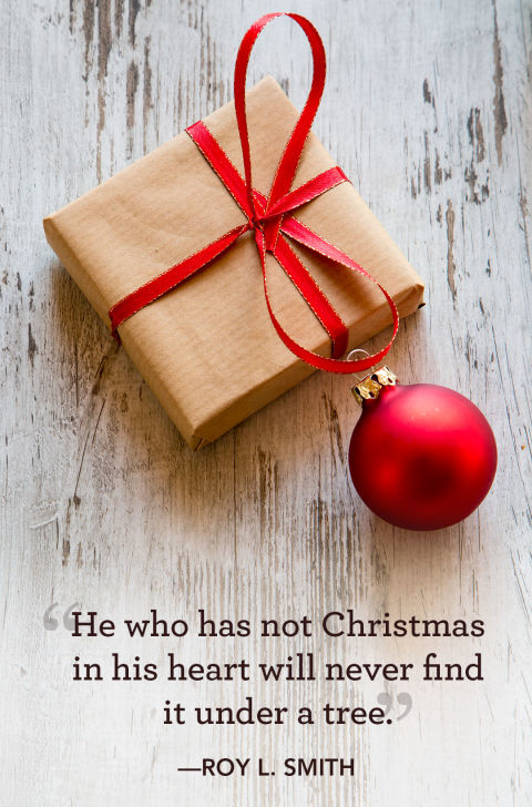 """He who has not Christmas in his heart will never find it under a tree."""