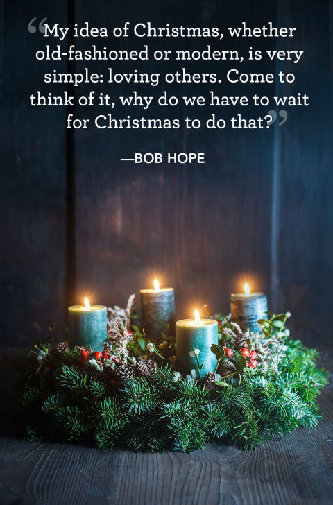 """My idea of Christmas, whether old-fashioned or modern, is very simple: loving others. Come to think of it, why do we have to wait for Christmas to do that?"""