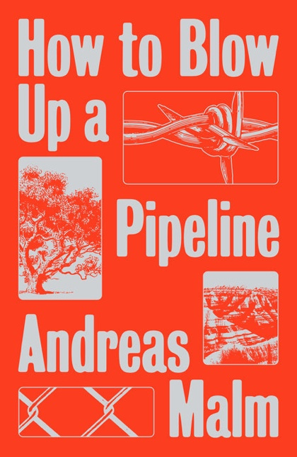 How to Blow Up a Pipeline. Learning to Fight in a World on Fire