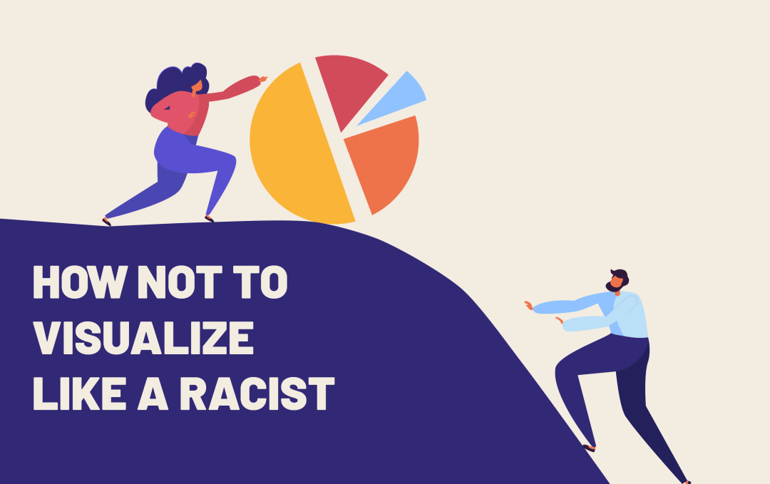 How Not to Visualize Like a Racist