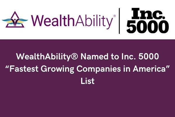 """WealthAbility® Named to Inc. 5000 """"Fastest Growing Companies in America"""" List"""