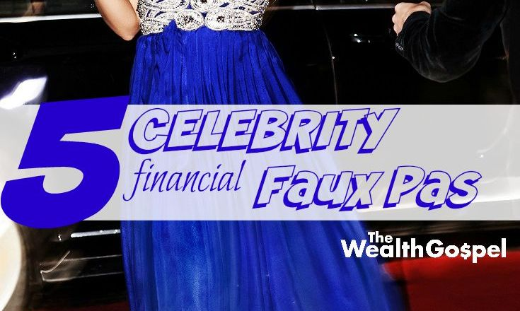 Even though they're rich and famous, celebrities are often just like us. That includes making some serious financial faux pas. Here are 5 to avoid!