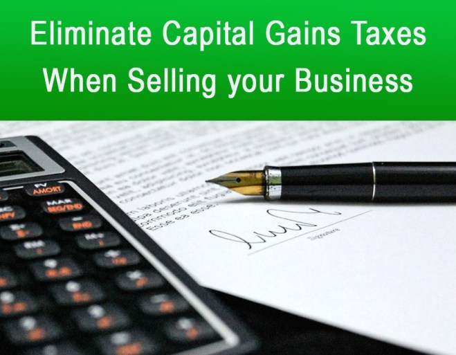 Eliminate capital gains taxes when selling your business