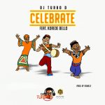 DJ Turbo D ft. Korede Bello – Celebrate