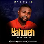 [New Music] Tosin- Yahweh