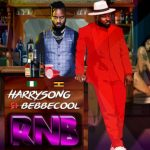 [New Music] Harrysong ft. Bebe Cool – RNB