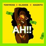 Tony Ross ft. Olamide & Magnito – Ah!!