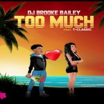 DJ Brooke Bailey ft. T Classic – Too Much