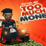 Victor AD – Too Much Money