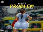 Magnito – Problem (Prod. By Juwhiz)