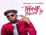 T Classic – Think About It (Prod. By Krizbeatz)