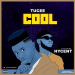 Tucee ft Hycent – Cool