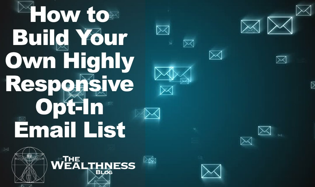 How to Build Your Own Highly Responsive Opt-In Email List to Massive Proportions Right From Scratch … All While Making Money!