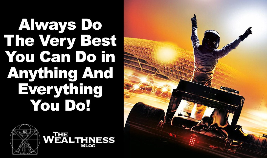 Always Do The Very Best You Can Do in Anything And Everything You Do!!!