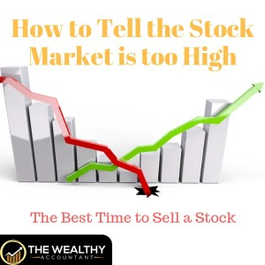 How do you tell if the stock market is too high? When do you sell? Or buy for that matter? Read this article to learn the right time to sell a stock. #wealthyaccountant #stocks #stockmarket #investing #investingtips #bonds #moneymarket Investing for beginners. Investing for wealth in your 20s or 30s. In or near retirement.
