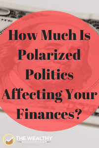 How much is polarized politics affecting your financial situation and wealth. Don't let the politics of others destroy your dreams. Learn how you can take control and excel.
