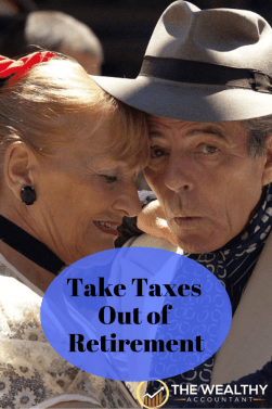 Take taxes out of retirement. You paid taxes your entire working life. It's about time you got to live without government fingers in your pocketbook.