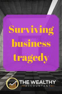 Surviving tragedy in business. Survive flood, fire and natural disasters. Keep your business alive when things are darkest. #business #tragedy #disaster #flood #fire #health #medical