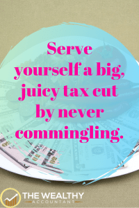 Serve yourself a big, juicy tax cut by never commingling. Lower your taxes and reach financial independence sooner by following this one simple rule. #taxcut #commingling #financial #financialindependence #retirement #business #smallbusiness