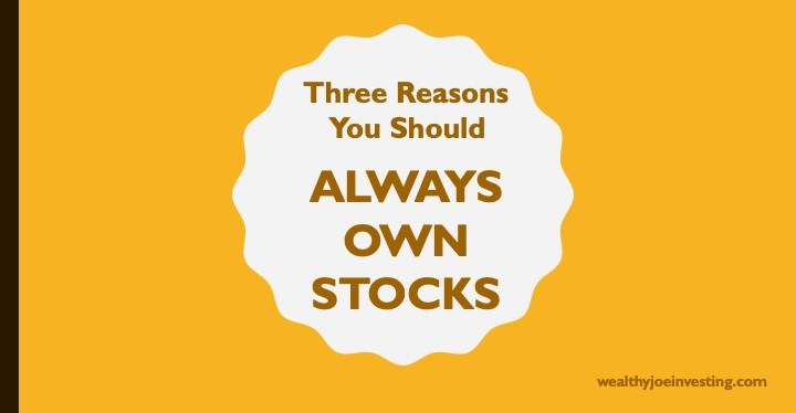 Three Reasons You Should Always Own Stocks!