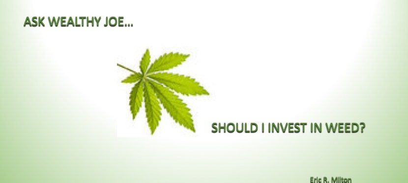 Ask Wealthy Joe: WEED, The New Shiny Object…