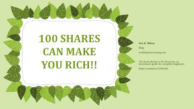100 Shares Can Make You Rich!