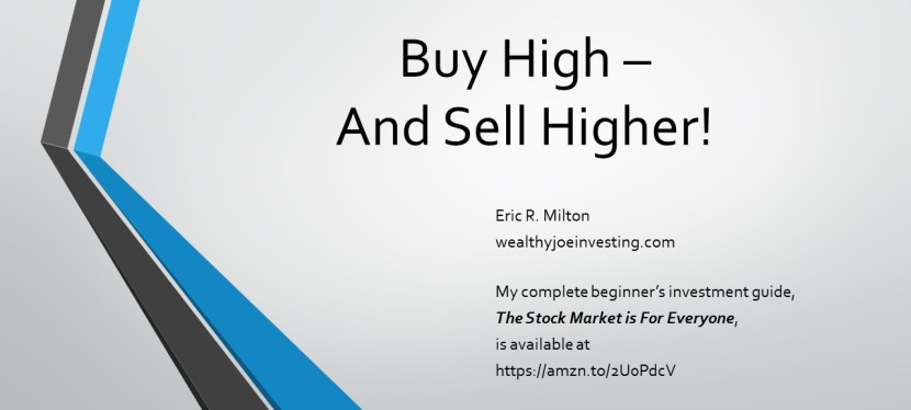 Buy High  – And Sell Higher!
