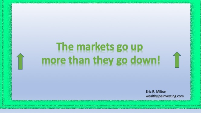 The markets go up more than they go down!