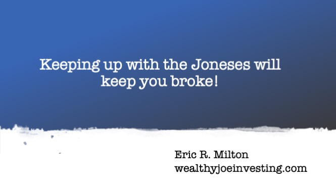 Keeping Up with The Joneses Will Keep You Broke!