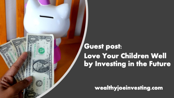 Guest Post: Love Your Children Well by Investing in the Future