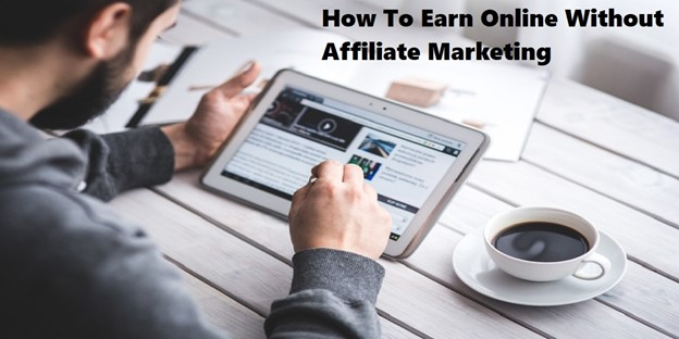 How To Make Money Online Without Affiliate Marketing