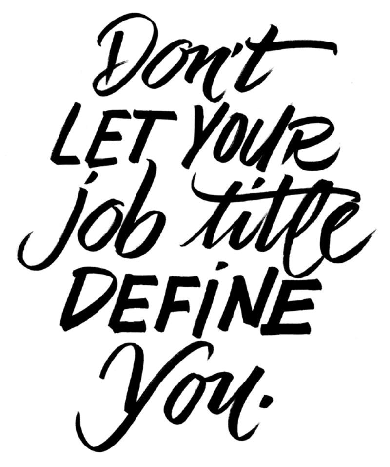 Don't Let Your Job Title Define You