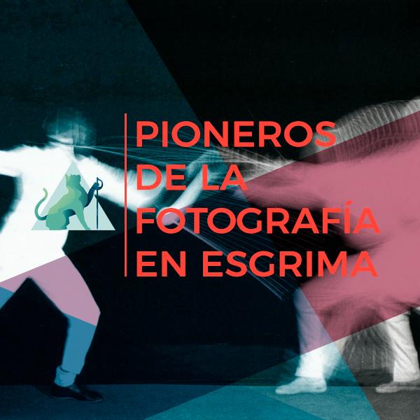 LOS PIONEROS DE LA FOTOGRAFÍA EN ESGRIMA