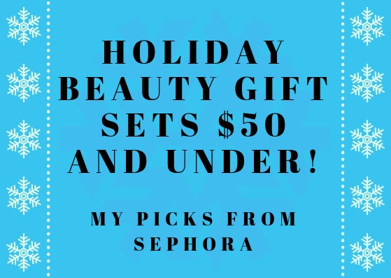 Holiday beauty gift sets $50 and under – my picks from Sephora!