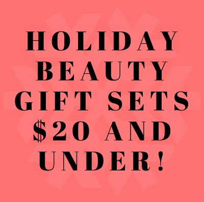 Holiday beauty gift sets $20 and under – my picks!