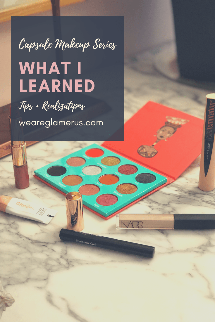 Today I share with you all the things I learned & realizations I came to while creating and executing my Capsule Makeup Series!