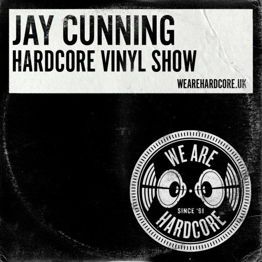 Hardcore Vinyl 1991-1993 - Jay Cunning WE ARE HARDCORE show