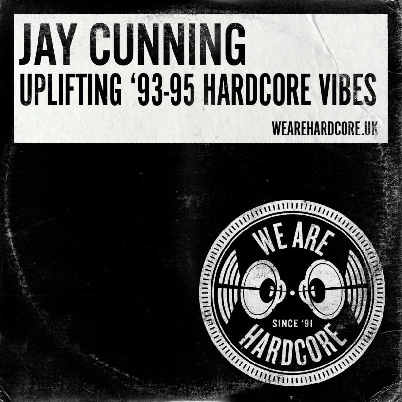 Uplifting 1993-95 Hardcore Vibes - Jay Cunning WE ARE HARDCORE