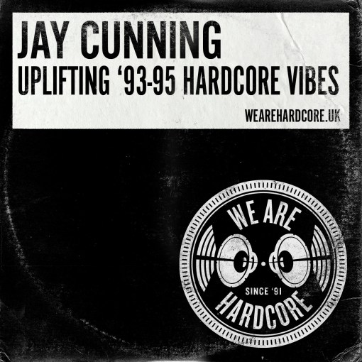 Uplifting 1993-95 Hardcore Vibes - Jay Cunning WE ARE HARDCORE