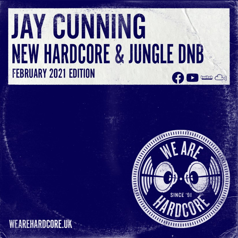 New Hardcore & Jungle - Feb 2021 - Jay Cunning - WE ARE HARDCORE