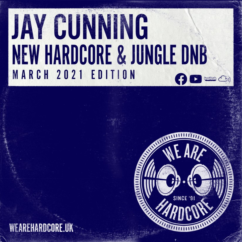 New Hardcore & Jungle - Mar 2021 - Jay Cunning - WE ARE HARDCORE