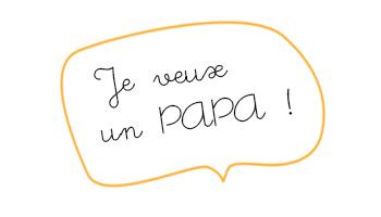 Je veuc un papa