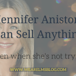 Jennifer Aniston Can Sell Anything